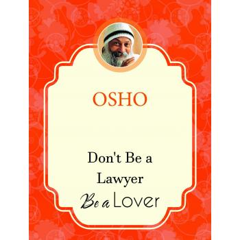 OSHO:DON'T BE A LAWYER, BE A LOVER
