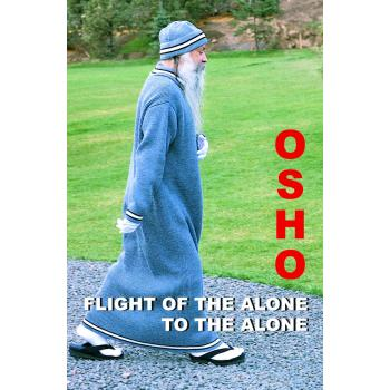 OSHO:FLIGHT OF THE ALONE TO THE ALONE