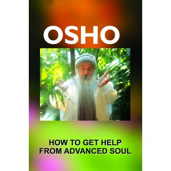 OSHO: HOW TO GET HELP FROM ADVANCED SOUL?