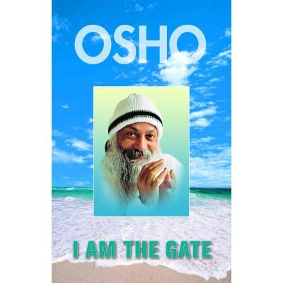 OSHO:I AM THE GATE