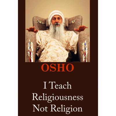 OSHO: I TEACH RELIGIOUSNESS NOT RELIGION